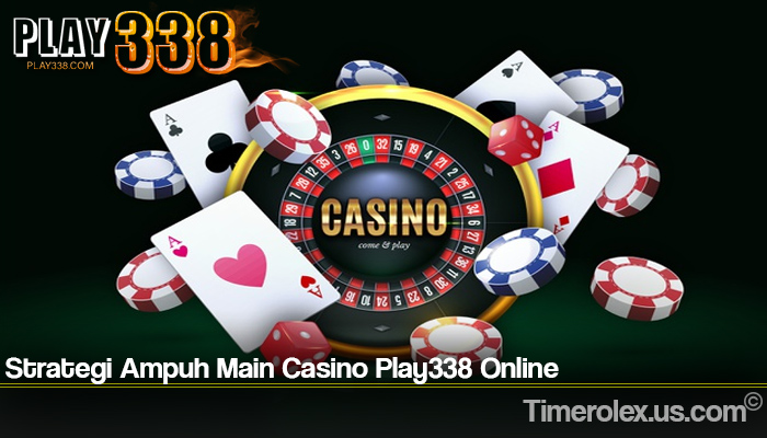 Strategi Ampuh Main Casino Play338 Online