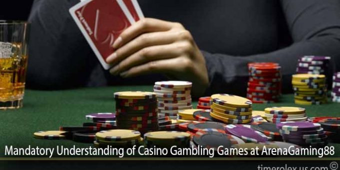 Mandatory Understanding of Casino Gambling Games at ArenaGaming88